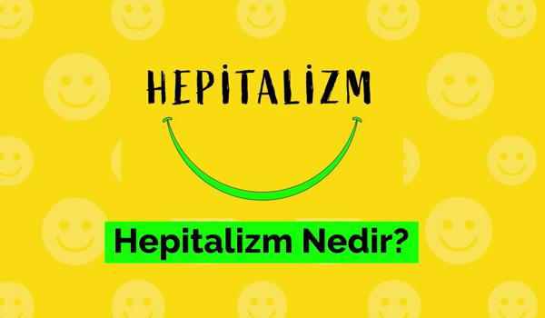 Hepitalizm Nedir?